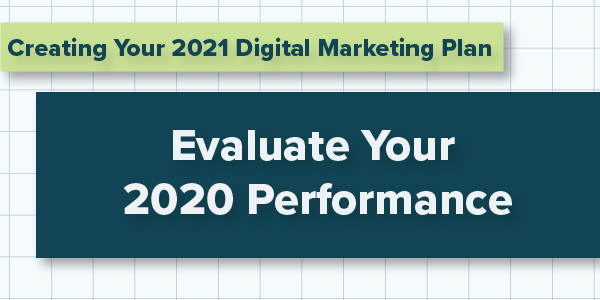 Creating Your 2021 Digital Marketing Plan; Evaluate Your 2020 Performance