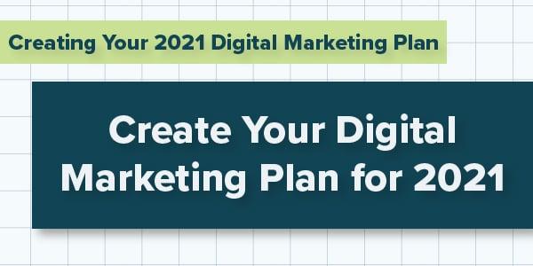 Creating Your 2021 Digital Marketing Plan; Create Your Digital Marketing Plan for 2021